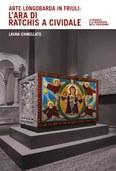 Arte longobarda in Friuli: l'ara di Ratchis a Cividale